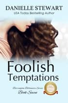 Foolish Temptations ebook by Danielle Stewart