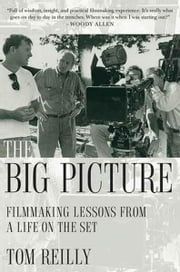 The Big Picture - Filmmaking Lessons from a Life on the Set ebook by Tom Reilly