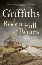 A Room Full of Bones - The Dr Ruth Galloway Mysteries 4 ebook by Elly Griffiths