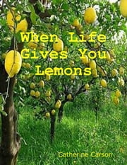 When Life Gives You Lemons ebook by Catherine Carson
