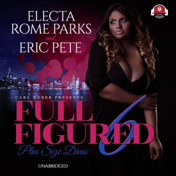 Full Figured 6 audiobook by Electa Rome Parks,Eric Pete,Carl Weber