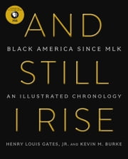 And Still I Rise - Black America Since MLK ebook by Henry L. Gates,Kevin M. Burke