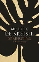 Springtime - A Ghost Story ebook by Michelle de Kretser