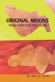 ORIGINAL MOONS - Those Who Pull the Earth ebook by Mary E. Soden