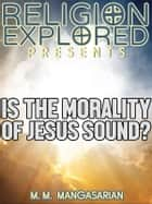 Is the Morality of Jesus Sound? ebook by M. M. Mangasarian
