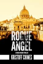 Rogue Angel - Inspector Marco Magro, #1 ebook by Kristoff Chimes