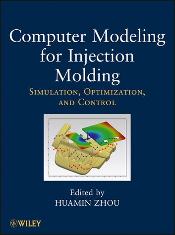 Computer Modeling for Injection Molding - Simulation, Optimization, and Control ebook by