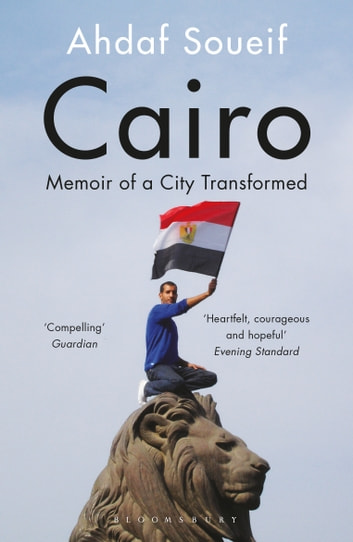 Cairo - My City, Our Revolution ebook by Ahdaf Soueif