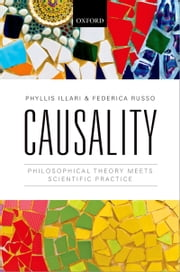 Causality: Philosophical Theory meets Scientific Practice ebook by Phyllis Illari,Federica Russo