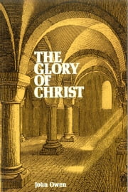 The Glory Of Christ ebook by John Owen