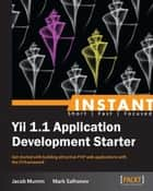 Instant Yii 1.1 Application Development Starter ebook by Jacob Mumm, Mark Safronov