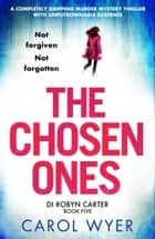The Chosen Ones - A completely gripping murder mystery thriller with unputdownable suspense eBook by Carol Wyer