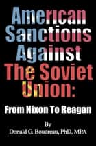 American Sanctions Against The Soviet Union From Nixon To Reagan ebook by Donald G Boudreau