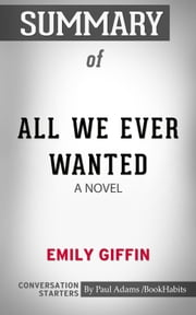 Summary of All We Ever Wanted: A Novel ebook by Paul Adams