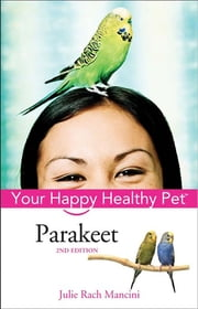 Parakeet - Your Happy Healthy Pet ebook by Julie Rach Mancini