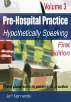 Prehospital Practice Volume 3 First edition - From classroom to paramedic practice ebook by Jeff Kenneally, Dianne Inglis