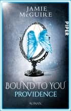 Bound to You - Providence ebook by Jamie McGuire, Frauke Meier