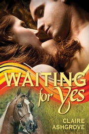 Waiting For Yes ebook by Claire Ashgrove