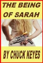 The Being of Sarah ebook by Chuck Keyes