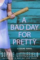 A Bad Day for Pretty ebook by Sophie Littlefield