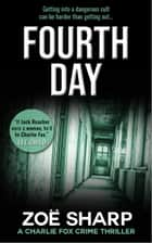 Fourth Day: #08 Charlie Fox Crime Thriller Mystery Series ebook by Zoe Sharp