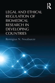 Legal and Ethical Regulation of Biomedical Research in Developing Countries ebook by Remigius N. Nwabueze