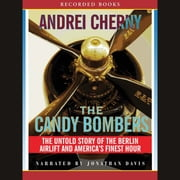 The Candy Bombers - The Untold Story of the Berlin Airlift and America's Finest Hour audiobook by Andrei Cherny