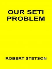 Our SETI Problem ebook by Robert Stetson