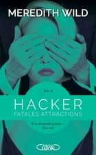 Hacker - Acte 2 Fatales attractions ebook by Meredith Wild, Jacques Collin