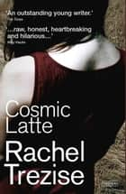 Cosmic Latte ebook by Rachel Trezise