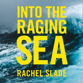 Into the Raging Sea: Thirty-three mariners, one megastorm and the sinking of El Faro audiobook by Rachel Slade