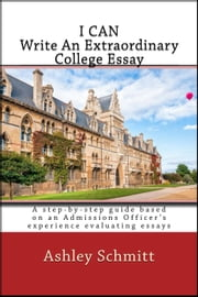 I Can Write An Extraordinary College Essay ebook by Ashley Schmitt
