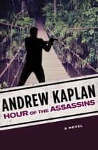 Hour of the Assassins - A Novel ebook by