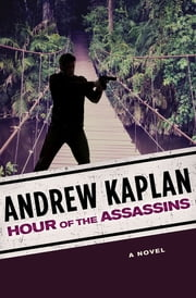 Hour of the Assassins - A Novel ebook by Andrew Kaplan