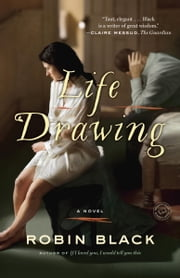 Life Drawing - A Novel ebook by Robin Black