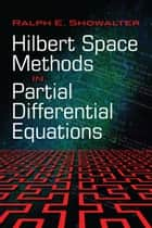 Hilbert Space Methods in Partial Differential Equations ebook by Ralph E. Showalter