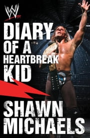 Diary of a Heartbreak Kid - Shawn Michaels' Journey into the WWE Hall of Fame ebook by Kobo.Web.Store.Products.Fields.ContributorFieldViewModel