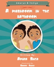 Amarys & Indigo: A Mushroom in the Bathroom ebook by Amira Shea