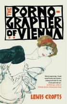 The Pornographer of Vienna ebook by Lewis Crofts
