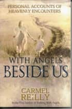 With Angels Beside Us ebook by Carmel Reilly