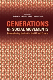 Generations of Social Movements - The Left and Historical Memory in the USA and France ebook by Helene Le Dantec-Lowry,Ambre Ivol,Helene Le Dantec-Lowry,Ambre Ivol