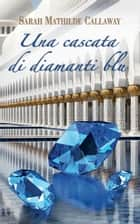 Una cascata di diamanti blu ebook by Sarah Mathilde Callaway