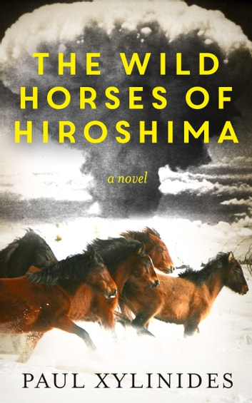The Wild Horses of Hiroshima ebook by Paul Xylinides