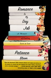 Romance Is My Day Job - A Memoir of Finding Love at Last ebook by Patience Bloom