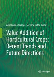 Value Addition of Horticultural Crops: Recent Trends and Future Directions ebook by Amit Baran Sharangi,Suchand Datta