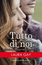 Tutto di noi ebook by Laura Gay