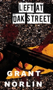 Left at Oak Street ebook by Grant Norlin