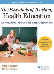 The Essentials of Teaching Health Education - Curriculum, Instruction, and Assessment ebook by Sarah Benes,Sarah Benes