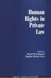 Human Rights in Private Law ebook by Daniel Friedmann,Daphne Barak-Erez