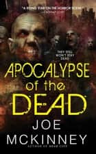 Apocalypse of the Dead ebook by Joe Mckinney